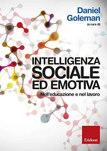 Intelligenza sociale ed emotiva. Nell'educazione e nel lavoro.