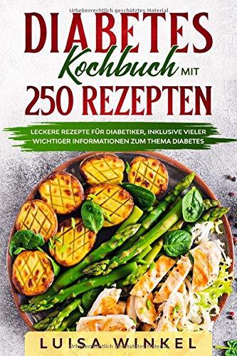 Diabetes Kochbuch mit 250 Rezepten: Leckere Rezepte für Diabetiker, inklusive vieler wichtiger Informationen zum Thema Diabetes.