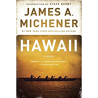 Hawaii     A Novel              Written by:                                                                                                                                 James A. Michener,                                                                                        Steve Berry - introduction                               Narrated by:                                                                                                                                 Larry McKeever,                                                                                        Fred Sanders - introduction                      Length: 51 hrs and 56 mins     15 ratings     Overall 4.8