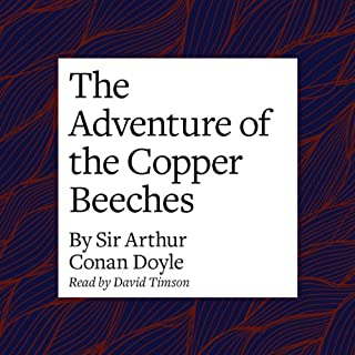 The Adventure of the Copper Beeches                   By:                                                                                                                                 Arthur Conan Doyle                               Narrated by:                                                                                                                                 David Timson                      Length: 1 hr and 1 min     2 ratings     Overall 4.0