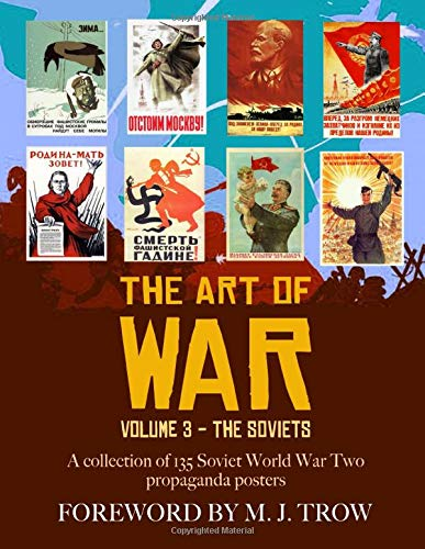 The Art of War: Volume 3 - The Soviets (A collection of 135 Soviet World War Two propaganda posters)