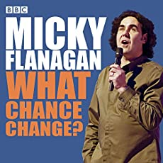 Micky Flanagan: What Chance Change?
