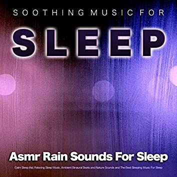 Soothing Music For Sleep: Asmr Rain Sounds For Sleep, Calm Sleep Aid, Relaxing Sleep Music, Ambient Binaural Beats and Nature Sounds and The Best Sleeping Music For Sleep