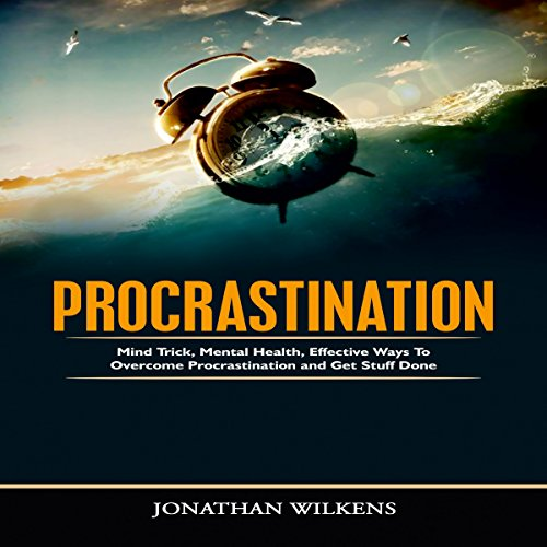 Procrastination: Mind Tricks, Mental Health, and Effective Ways to Overcome Procrastination and Get Stuff Done audiobook cover art