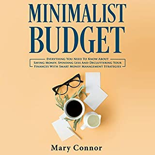 Minimalist Budget: Everything You Need to Know About Saving Money, Spending Less and Decluttering Your Finances With Smart Money Management Strategies audiobook cover art