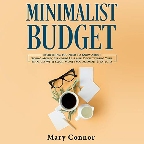 Minimalist Budget: Everything You Need to Know About Saving Money, Spending Less and Decluttering Your Finances With Smart Money Management Strategies     Declutter Your Life, Book 3              By:                                                                                                                                 Mary Connor                               Narrated by:                                                                                                                                 Shaina Summerville                      Length: 3 hrs and 5 mins     8 ratings     Overall 3.5