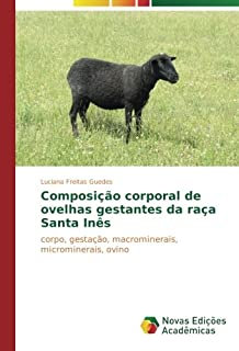 Composição corporal de ovelhas gestantes da raça Santa Inês: corpo, gestação, macrominerais, microminerais, ovino (Portuguese Edition)