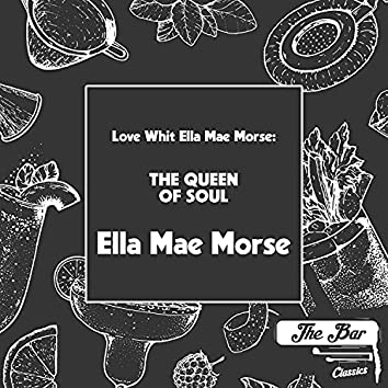 Love Whit Ella Mae Morse: The Queen of Soul