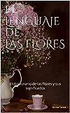 El lenguaje de las flores: El diccionario de las flores y sus significados (Fragancia de las Flores)