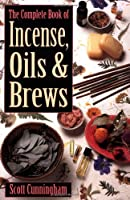 The Complete Book of Incense, Oils & Brews (Llewellyn's Practical Magick)