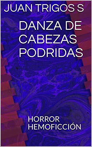 DANZA DE CABEZAS PODRIDAS: HORROR HEMOFICCIÓN