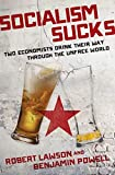 Socialism Sucks: Two Economists Drink Their Way Through the Unfree World (English Edition)
