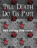Till Death Do Us Part Wedding Planner: Badass Goth Theme Wedding Planner