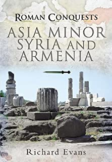 Roman Conquests: Asia Minor, Syria and Armenia (English Edition)