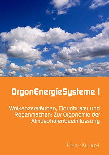 OrgonEnergieSysteme I: Wolkenzerstäuben, Cloudbuster und Regenmachen: Zur Orgonomie der Atmosphärenbeeinflussung