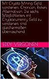 Mit Crypto Mining Geld verdienen: Chancen, Risiken, Alternativen. Die sechs Möglichkeiten, mit Cryptocurrency Geld zu verdienen, sind gleichermaßen überraschend (German Edition)