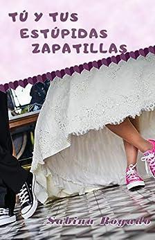 TÚ Y TUS ESTÚPIDAS ZAPATILLAS de [Sabina Rogado]