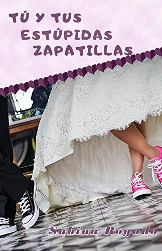 TÚ Y TUS ESTÚPIDAS ZAPATILLAS de Sabina Rogado