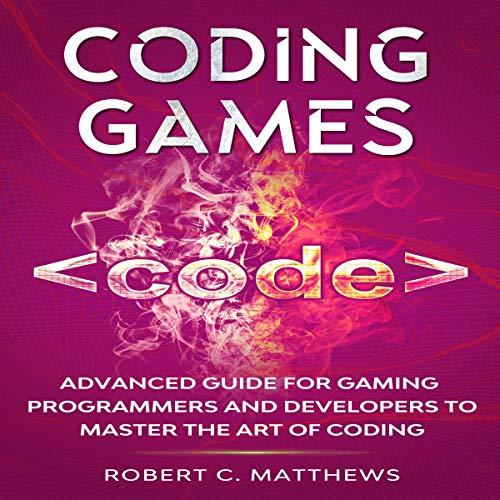 Coding Games Audiobook By Robert C. Matthews cover art