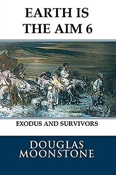 [Douglas Moonstone]のEarth is the aim 6: Exodus and survivors (English Edition)