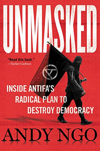 Unmasked: Inside Antifa's Radical Plan to Destroy Democracy by [Andy Ngo]