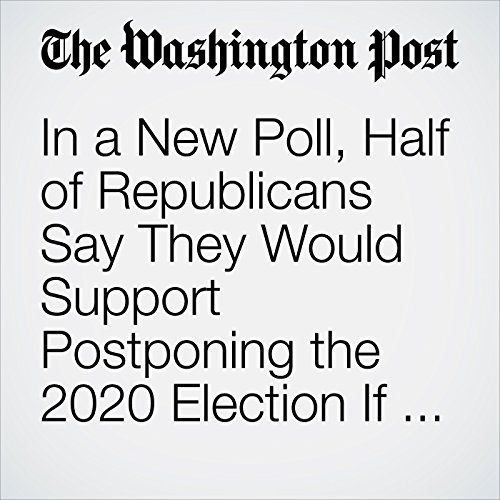 In a New Poll, Half of Republicans Say They Would Support Postponing the 2020 Election If Trump Proposed It copertina