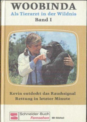 Woobinda. Als Tierarzt in der Wildnis, Band 1: Kevin entdeckt das Rauchsignal - Rettung in letzter Minute (mit Bildteil)