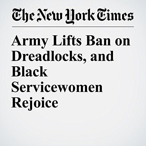 Army Lifts Ban on Dreadlocks, and Black Servicewomen Rejoice copertina