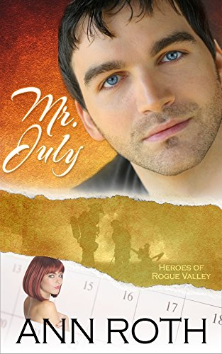 Book: Mr. July (Heroes of Rogue Valley - Calendar Guys Book 7) by Ann Roth