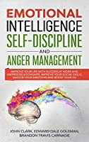 Emotional Intelligence, Self-Discipline and Anger Management: Improve your life with Success at Work and Happier Relationships. Improve Your Social Skills, master your Emotions and Boost Your EQ
