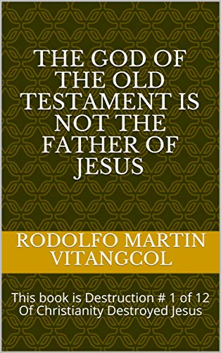 Download The God Of The Old Testament Is Not The Father Of Jesus By Rodolfo Martin Vitangcol