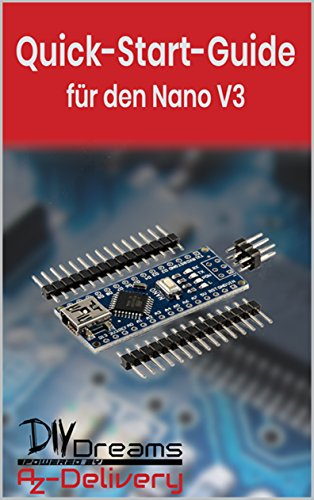 Nano V3.0 - Der offizielle Quick-Start-Guide von AZ-Delivery!: Arduino, Raspberry Pi und Mikrocontroller (German Edition)