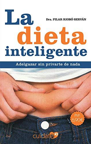 La dieta inteligente: Adelgaza sin privarte de nada (Cuídate 10)