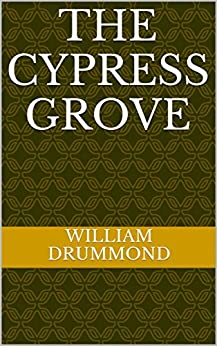 The cypress grove by [William Drummond]