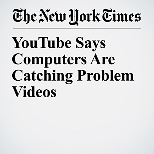 YouTube Says Computers Are Catching Problem Videos copertina