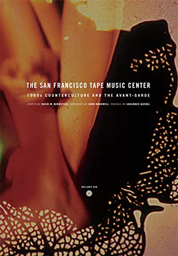 Bernstein, D: San Francisco Tape Music Center: 1960s Counterculture and the Avant-Garde