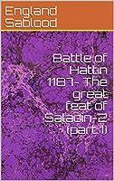 Battle of Hattin 1187- The great feat of Saladin-2 (part 1) (English Edition)