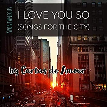 I Love You So (Songs for the City)