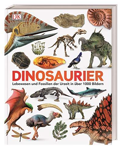Dinosaurier: Lebewesen und Fossilien der Urzeit in über 1000 Bildern