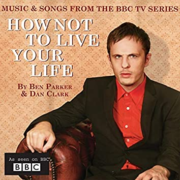 How Not To Live Your Life (Music & Songs from the BBC TV Series)