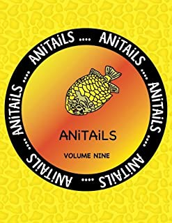 ANiTAiLS Volume Nine: Learn about the Pineapplefish,Sand Cat,Star Finch,Snake-necked Turtle,Sugar Glider,California Sea Lion,Desert Spiny ... All stories based on facts. (Volume 9)