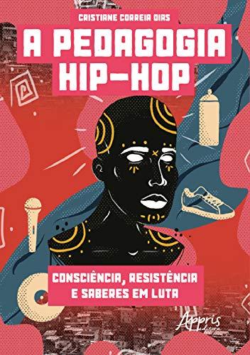 A Pedagogia Hip-hop: Consciência, Resistência e Saberes em Luta