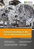 Schnelleinstieg in die SAP-Produktionsprozesse (PP) - Björn Weber