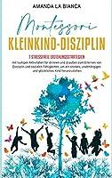 Montessori- Kleinkind-Disziplin: 7 stressfreie Erziehungsstrategien mit lustigen Aktivitaeten für drinnen und draussen zum Erlernen von Disziplin und sozialen Faehigkeiten, um ein starkes, unabhaengiges und glückliches Kind heranzuziehen (2-10) [Montessori