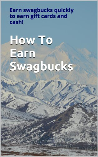 How To Earn Swagbucks: Earn Swag Bucks Quickly to Earn Gift Cards and Cash! (English Edition)