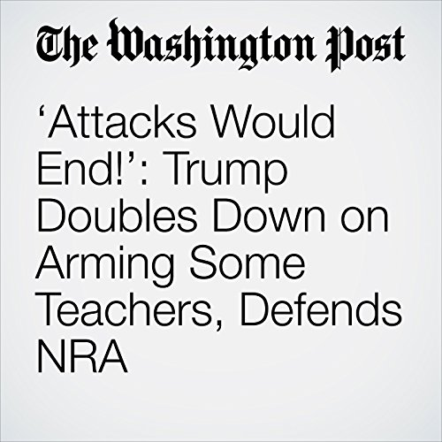 'Attacks Would End!': Trump Doubles Down on Arming Some Teachers, Defends NRA copertina