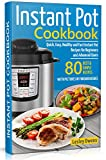 Instant Pot Cookbook: Quick, Easy, Healthy and Fast Instant Pot Recipes for Beginners and Advanced Users. 80 BEST AND SIMPLE RECIPES WITH PICTURES OF FINISHED DISHES