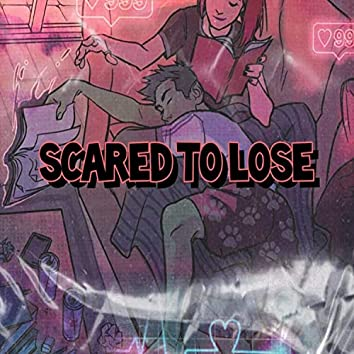 Scared to lose