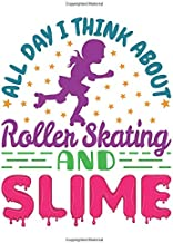 All Day I Think About Roller Skating and Slime: Roller Skating Notebook, Blank Paperback Book for Roller Skater to Write In, Roller Skating Gift