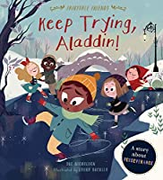 Keep Trying, Aladdin!: A Story About Perseverance (Fairytale Friends)